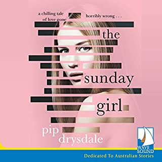 The Sunday Girl                   By:                                                                                                                                 Pip Drysdale                               Narrated by:                                                                                                                                 Anthea Greco                      Length: 8 hrs and 46 mins     23 ratings     Overall 4.5