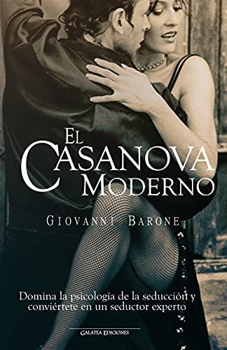 El Casanova moderno: Domina la psicología de la seducción y conviértete en un seductor experto (P
