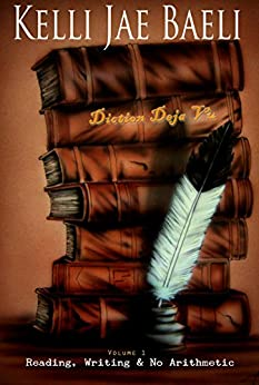 Diction Deja Vu: Reading, Writing, & No Arithmetic #1 by [Kelli Jae Baeli]