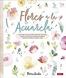 Flores A La Acuarela: Guía básica para pintar flores en sencillos pasos, con los que decorar trabajo...