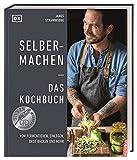 Selbermachen ― Das Kochbuch: Vom Fermentieren, Einlegen, Brot backen und mehr