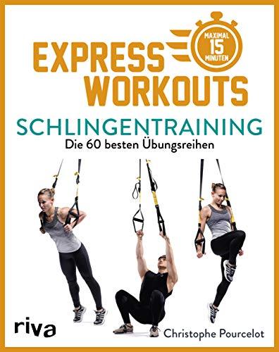Express-Workouts – Schlingentraining: Die 60 besten Übungsreihen. Maximal 15 Minuten