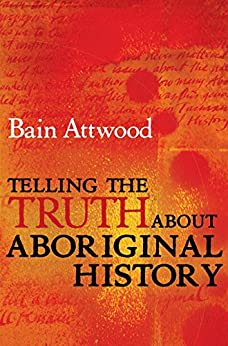 Telling the Truth About Aboriginal History by [Bain Attwood]