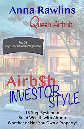 Real Estate Investing Books! - Airb$b Investor Style: 13 Step System to Build Wealth with Airbnb Whether or Not You Own a Property!