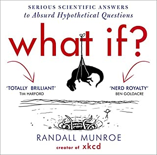 What If?     Serious Scientific Answers to Absurd Hypothetical Questions              By:                                                                                                                                 Randall Munroe                               Narrated by:                                                                                                                                 Wil Wheaton                      Length: 6 hrs and 35 mins     671 ratings     Overall 4.4
