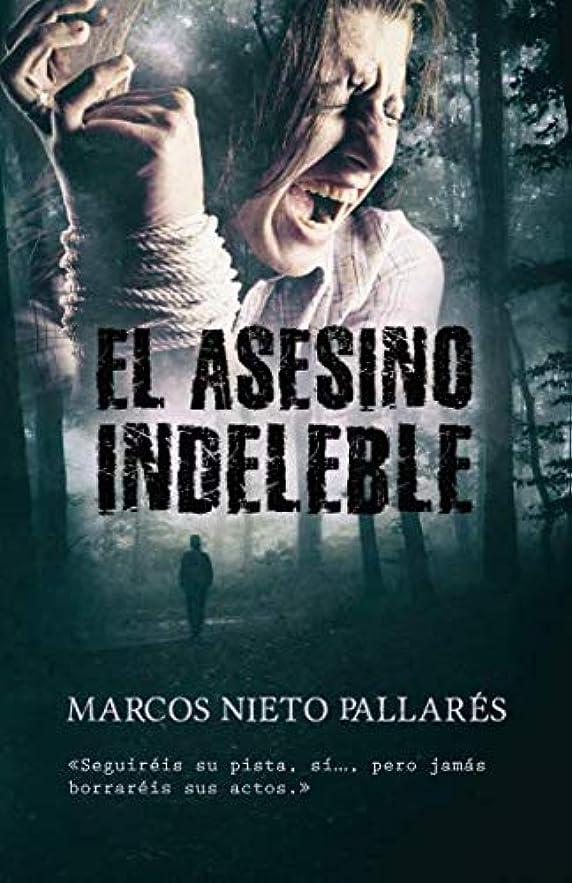 ドラマ大混乱蒸し器EL ASESINO INDELEBLE: (Ganadora del Premio Eriginal Books 2017 otorgado a la calidad literaria)