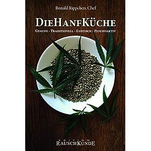 Die Hanf Küche: Gesund - Traditionell - Exotisch - Psychoaktiv