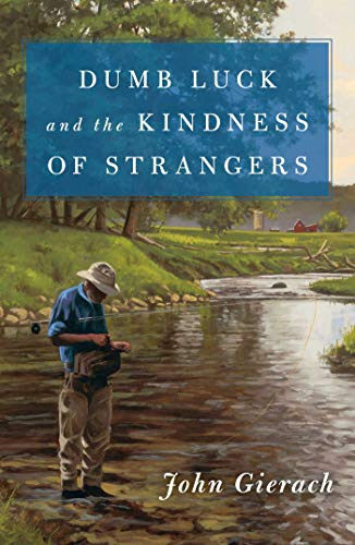 Compare Textbook Prices for Dumb Luck and the Kindness of Strangers John Gierach's Fly-fishing Library Illustrated Edition ISBN 9781501168581 by Gierach, John