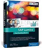 SAP Lumira: Das neue Lumira 2.1: SAP BusinessObjects Design Studio und Lumira in einer Anwendung (SAP PRESS) - Daniel Lauer