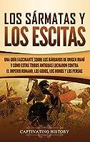 Los sármatas y los escitas: Una guía fascinante sobre los bárbaros de origen iraní y cómo estas tribus antiguas lucharon contra el Imperio romano, los godos, los hunos y los persas