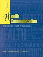 Health Communication: Strategies for Health Professionals (3rd Edition) by Peter G. Northouse Laurel J. Northouse(1997-07-26)