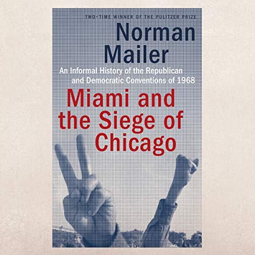 Miami and the Siege of Chicago Audiobook By Norman Mailer cover art