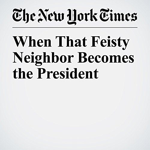 When That Feisty Neighbor Becomes the President copertina