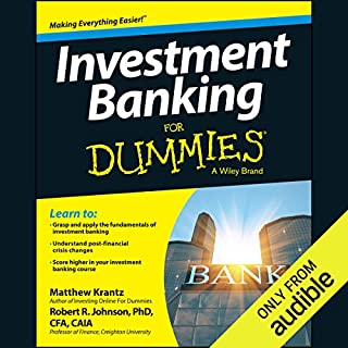 Investment Banking for Dummies                   By:                                                                                                                                 Matthew Krantz,                                                                                        Robert R. Johnson PhD CFA CAIA                               Narrated by:                                                                                                                                 Michael Butler Murray                      Length: 14 hrs and 57 mins     116 ratings     Overall 4.5