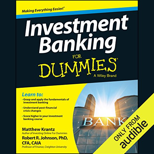 Investment Banking for Dummies                   By:                                                                                                                                 Matthew Krantz,                                                                                        Robert R. Johnson PhD CFA CAIA                               Narrated by:                                                                                                                                 Michael Butler Murray                      Length: 14 hrs and 57 mins     1 rating     Overall 5.0