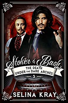 Stoker & Bash: The Death Under the Dark Arches by [Selina Kray, Nancy Anne Davies]