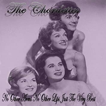 No Other Arms, No Other Lips, Just The Very Best Of The Chordettes