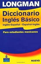 Longman Diccionario Ingles Basico, Ingles-Espanol, Espanol-Ingles: para estudiantes mexicanos