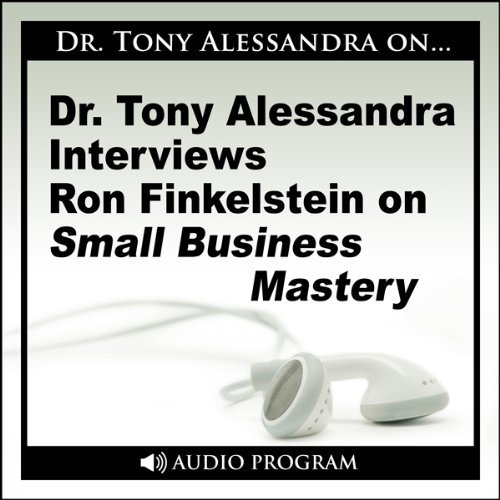 Dr. Tony Alessandra Interviews Ron Finkelstein on Small Business Mastery audiobook cover art