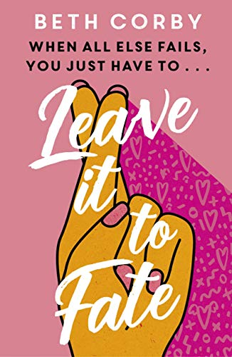 Leave It to Fate: Another brilliantly funny, uplifting romcom from the author of WHERE THERE'S A WILL by [Beth Corby]