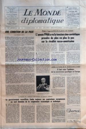 MONDE DIPLOMATIQUE (LE) [No 154] du 01/01/1967 - UNE CONDITION DE LA PAIX PAR HONTI - AGGRAVATION DE LA GUERRE DU VIETNAM - L'ANNEE 1966 A VU LA TENSION SINO-SOVIETIQUE PRENDRE DE PLUS EN PLUS LE PAS SUR LA RIVALITE RUSSO-AMERICAINE PAR FONTAINE - APRES LA VISITE DE M KOSSYGUINE A PARIS PAR YOURI BORISSOV - LA RELANCE DE L'ADHESION BRITANNIQUE AU MARCHE COMMUN PAR CARTER