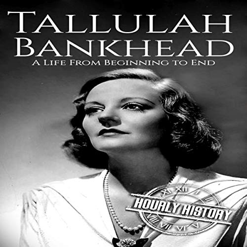 Tallulah Bankhead: A Life from Beginning to End Audiobook By Hourly History cover art