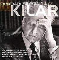 Camerata Silesia Sings Kilar by WOJCIECH KILAR (2000-01-01)
