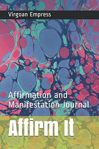 Affirm It: Affirmation and Manifestation Journal