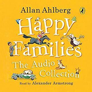 Happy Families: The Audio Collection                   By:                                                                                                                                 Allan Ahlberg                               Narrated by:                                                                                                                                 Alexander Armstrong                      Length: 1 hr     1 rating     Overall 5.0