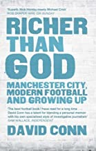 Richer Than God: Manchester City, Modern Football and Growing Up by Conn, David (2014) Paperback