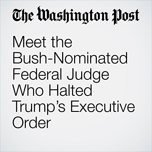 Meet the Bush-Nominated Federal Judge Who Halted Trump's Executive Order                   By:                                                                                                                                 Avi Selk                               Narrated by:                                                                                                                                 Jill Melancon                      Length: 6 mins     Not rated yet     Overall 0.0