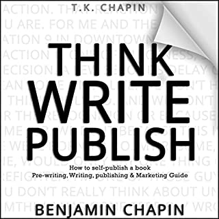 Think, Write, Publish     How to Self-Publish a Book: Pre-Writing, Writing, Publishing and Marketing Guide              By:                                                                                                                                 Benjamin Chapin,                                                                                        T.K. Chapin                               Narrated by:                                                                                                                                 Jay Prichard                      Length: 2 hrs and 57 mins     2 ratings     Overall 3.0