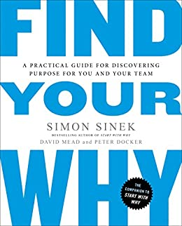 Find Your Why: A Practical Guide for Discovering Purpose for You and Your Team (English Edition) de [Simon Sinek, David Mead, Peter Docker]