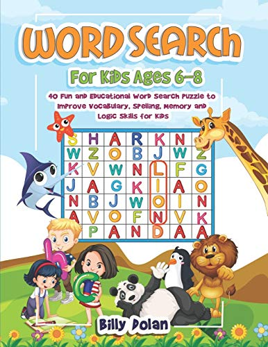 Word search for kids ages 6-8: 40 Fun and Educational Word Search Puzzle to Improve Vocabolary, Spelling, Memory and Logic Skills for Kids