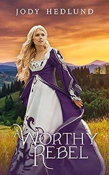 A Worthy Rebel by [Jody Hedlund]
