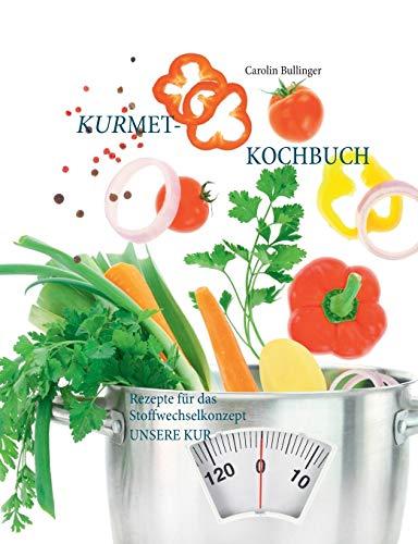 Das Kurmet-Kochbuch: Rezepte für das Stoffwechselkonzept UNSERE KUR