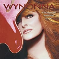 What The World Needs Now Is Love by Wynonna (2003-08-05)
