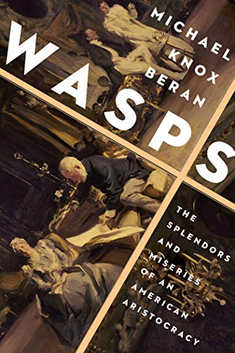 WASPS: The Splendors and Miseries of an American Aristocracy