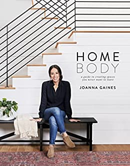 Homebody: A Guide to Creating Spaces You Never Want to Leave by [Joanna Gaines]