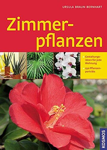 Zimmerpflanzen: 150 Pflanzenportraits, Zimmerpflanzen-Praxis, Urlaubsbewässerung, Pflegeleichte Zimmerpflanzen, Originelle Geschenke, Extra: Giftige Zimmerpflanzen