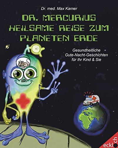 Dr. Mercurius heilsame Reise zum Planeten Erde: Gesundheitliche Gute-Nacht-Geschichten für Ihr Kind und Sie
