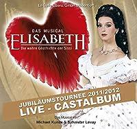 Elisabeth: Das Musical - Die wahre Geschichte der Sissi (Jubilaumstournee 2011/2012 / Live - Castalbum)