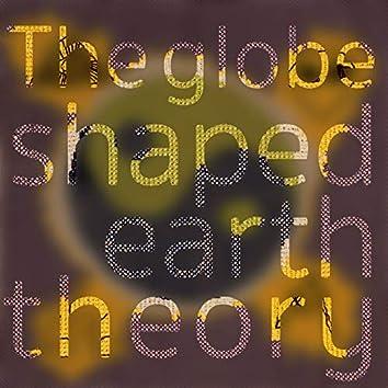 The Globe Shaped Earth Theory