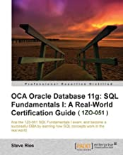 OCA Oracle Database 11g: SQL Fundamentals I: A Real World Certification Guide ( 1ZO-051 )