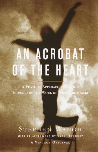An Acrobat of the Heart: A Physical Approach to Acting Inspired by the Work of Jerzy Grotowski (English Edition)