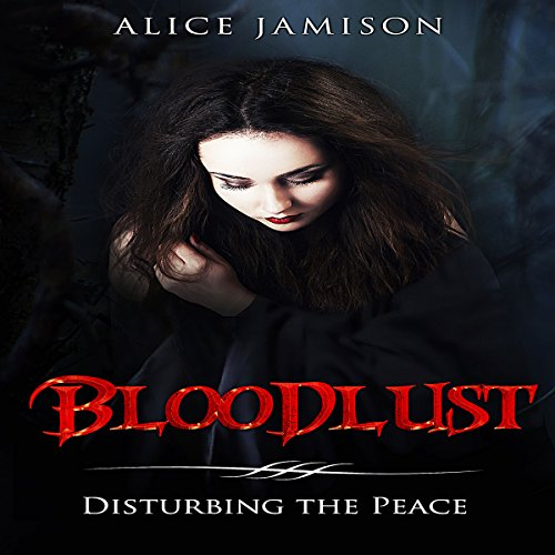 Bloodlust     Disturbing the Peace, Book 1              By:                                                                                                                                 Alice Jamison                               Narrated by:                                                                                                                                 Brandy Morgan                      Length: 1 hr and 57 mins     1 rating     Overall 5.0