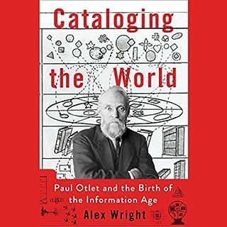 Cataloging the World     Paul Otlet and the Birth of the Information Age              Autor:                                                                                                                                 Alex Wright                               Sprecher:                                                                                                                                 John Lee                      Spieldauer: 8 Std. und 47 Min.     1 Bewertung     Gesamt 4,0