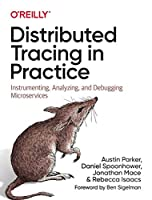 Distributed Tracing in Practice: Instrumenting, Analyzing, and Debugging Microservices Front Cover