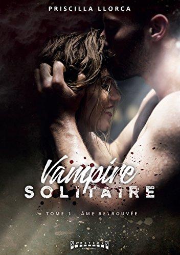 Vampire solitaire - Tome 1: Âme retrouvée (French Edition)