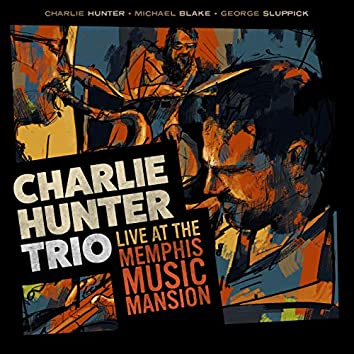 Charlie Hunter Trio Live at the Memphis Music Mansion